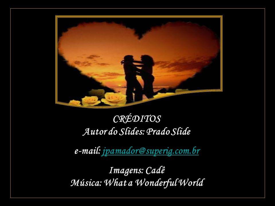 CRÉDITOS Autor do Slides: Prado Slide e-mail: jpamador@superig.com.br