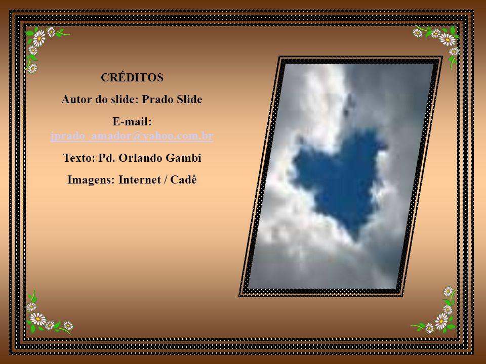 Autor do slide: Prado Slide E-mail: jprado_amador@yahoo.com.br