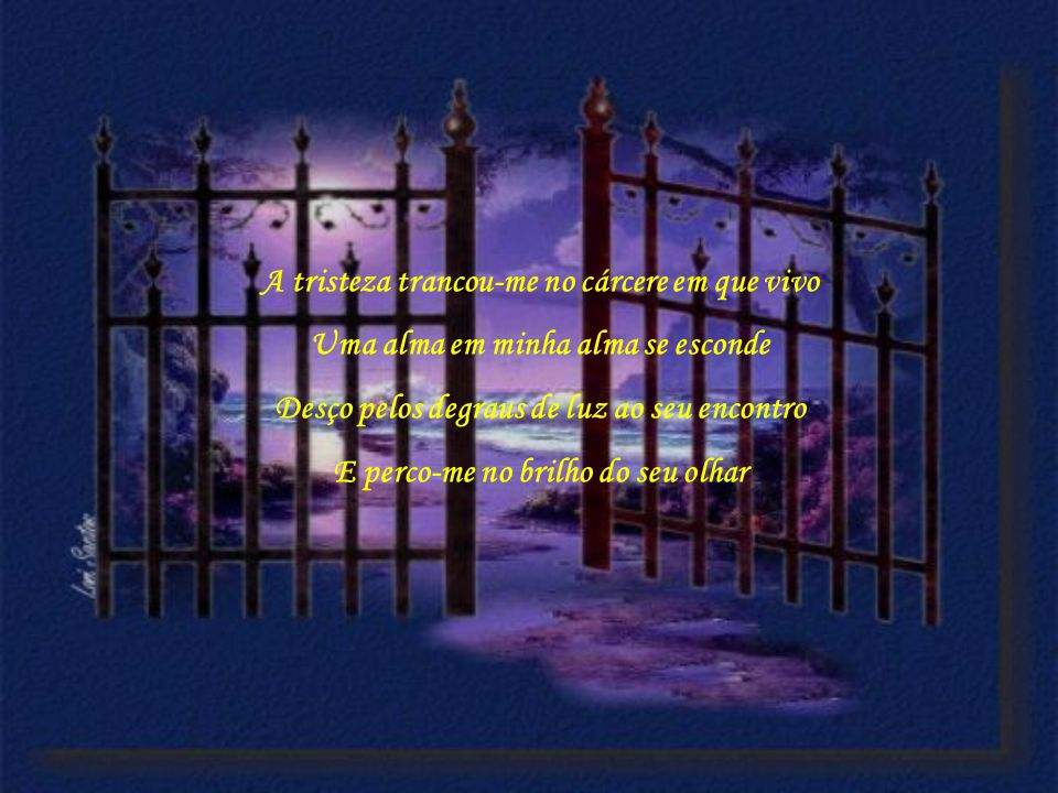 A tristeza trancou-me no cárcere em que vivo