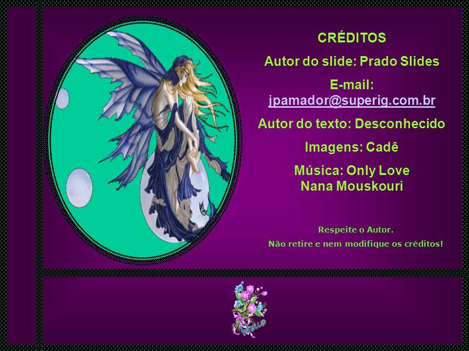 Autor do slide: Prado Slides E-mail: jpamador@superig.com.br