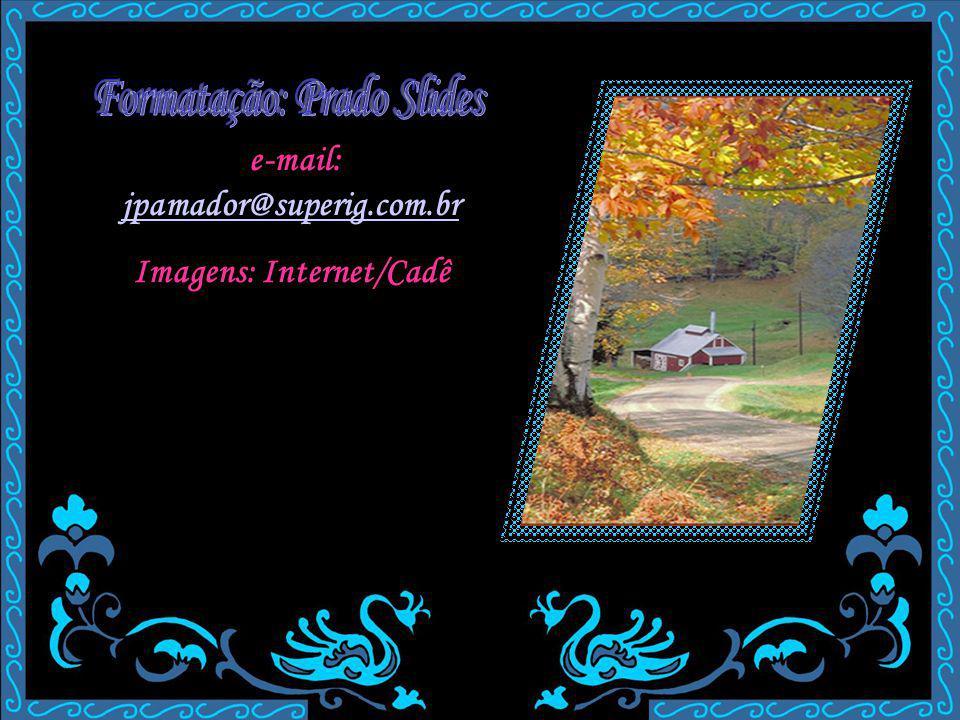 e-mail: jpamador@superig.com.br Imagens: Internet/Cadê