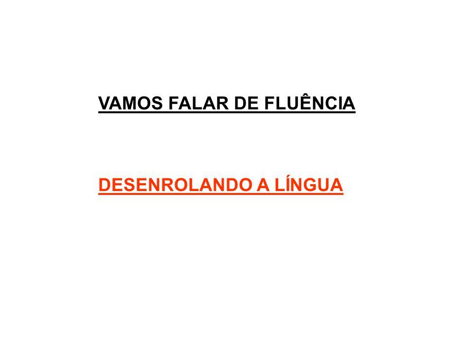 VAMOS FALAR DE FLUÊNCIA