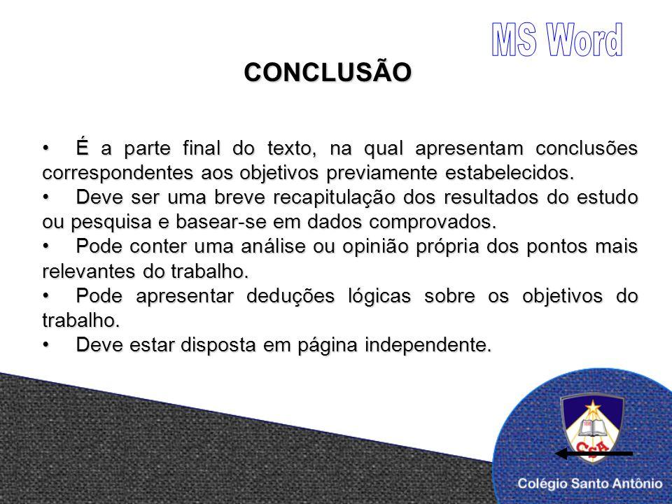 MS Word CONCLUSÃO. É a parte final do texto, na qual apresentam conclusões correspondentes aos objetivos previamente estabelecidos.