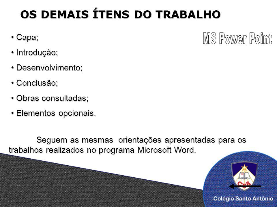 MS Power Point OS DEMAIS ÍTENS DO TRABALHO Capa; Introdução;