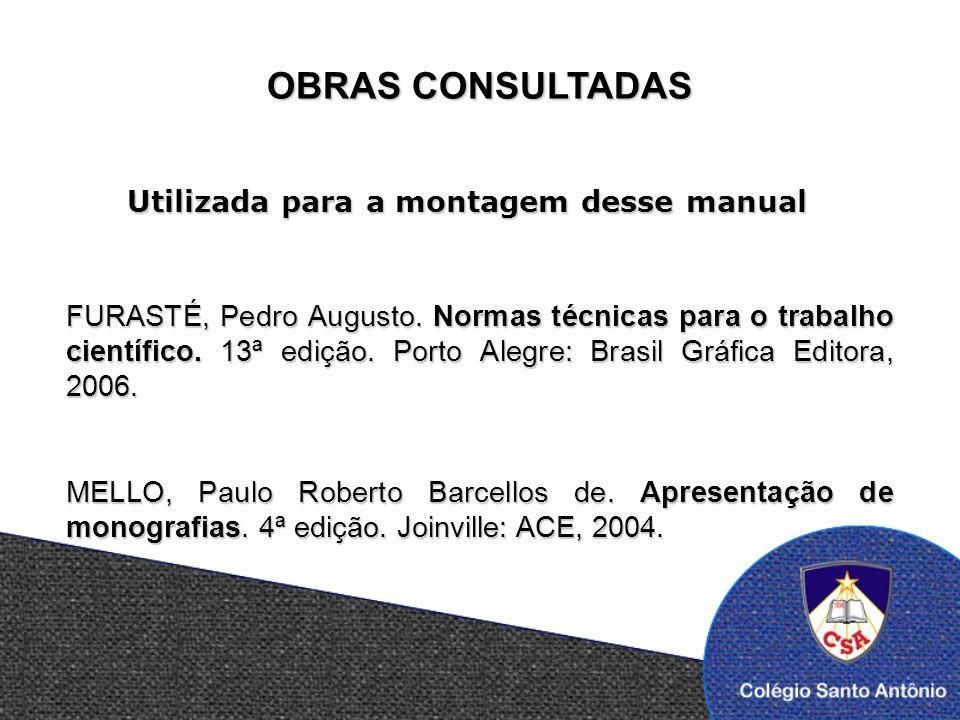 OBRAS CONSULTADAS FURASTÉ, Pedro Augusto. Normas técnicas para o trabalho científico. 13ª edição. Porto Alegre: Brasil Gráfica Editora, 2006.