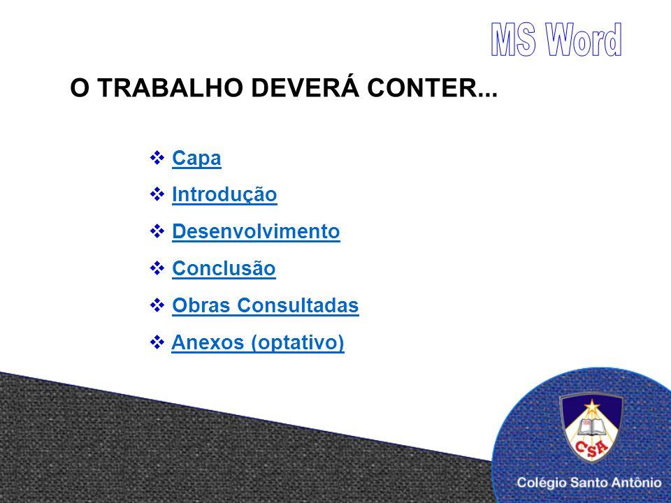 MS Word O TRABALHO DEVERÁ CONTER... Capa Introdução Desenvolvimento