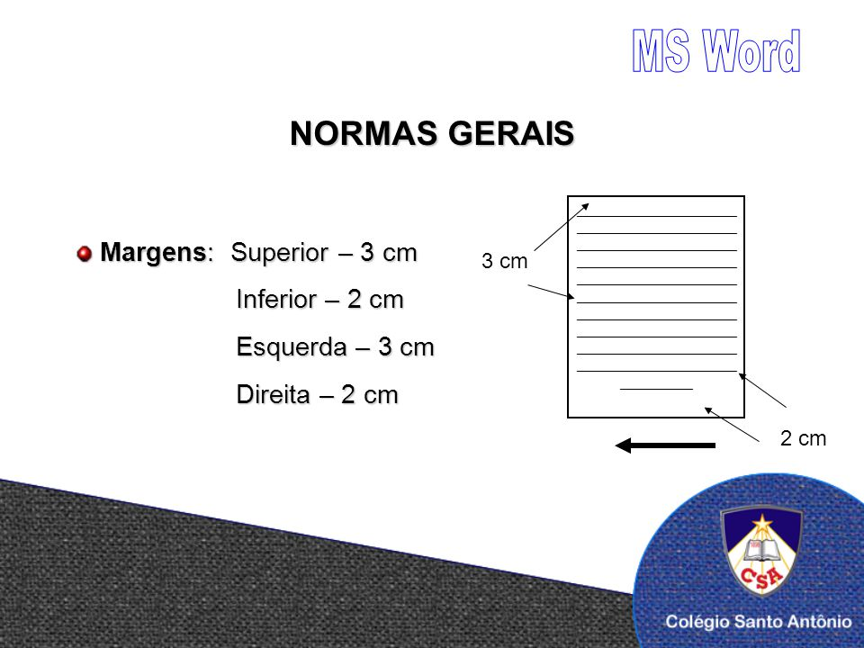 MS Word NORMAS GERAIS Margens: Superior – 3 cm Inferior – 2 cm