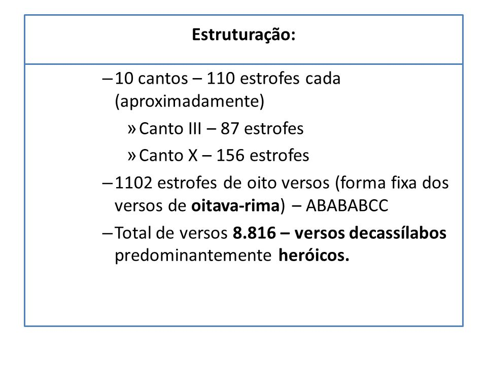 Estruturação: 10 cantos – 110 estrofes cada (aproximadamente) Canto III – 87 estrofes. Canto X – 156 estrofes.