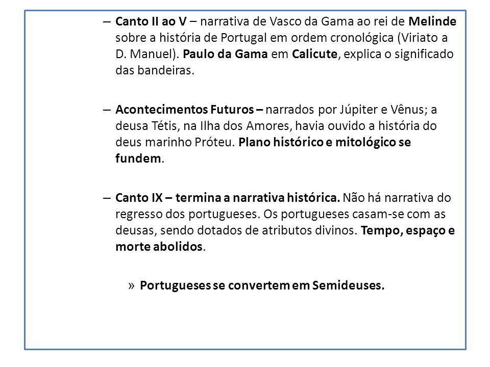 Canto II ao V – narrativa de Vasco da Gama ao rei de Melinde sobre a história de Portugal em ordem cronológica (Viriato a D. Manuel). Paulo da Gama em Calicute, explica o significado das bandeiras.