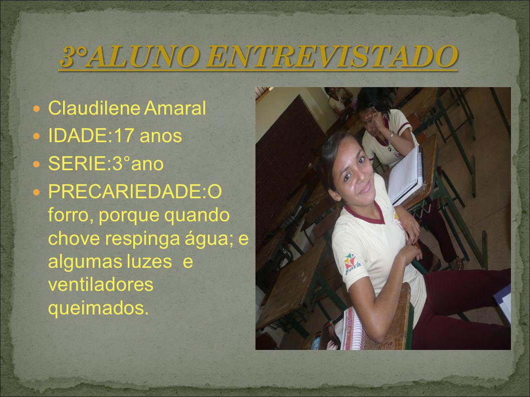 Claudilene Amaral IDADE:17 anos SERIE:3°ano