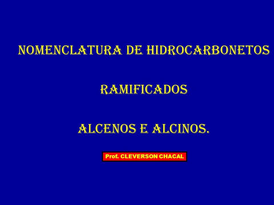 NOMENCLATURA DE HIDROCARBONETOS RAMIFICADOS ALCENOS e ALCINOS.