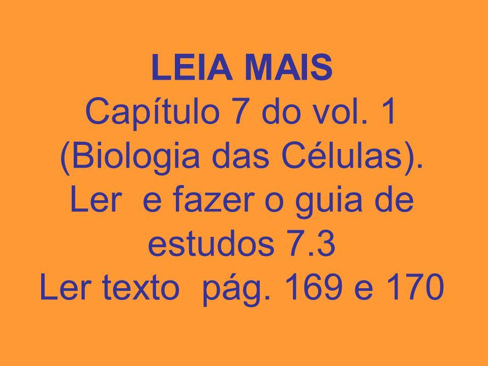 LEIA MAIS Capítulo 7 do vol. 1 (Biologia das Células)