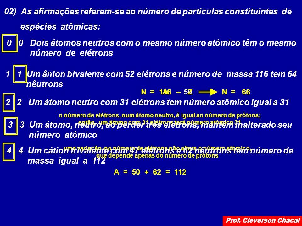 02) As afirmações referem-se ao número de partículas constituintes de