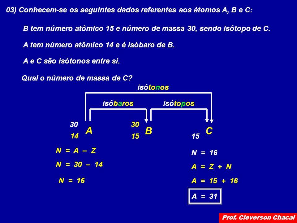 03) Conhecem-se os seguintes dados referentes aos átomos A, B e C: