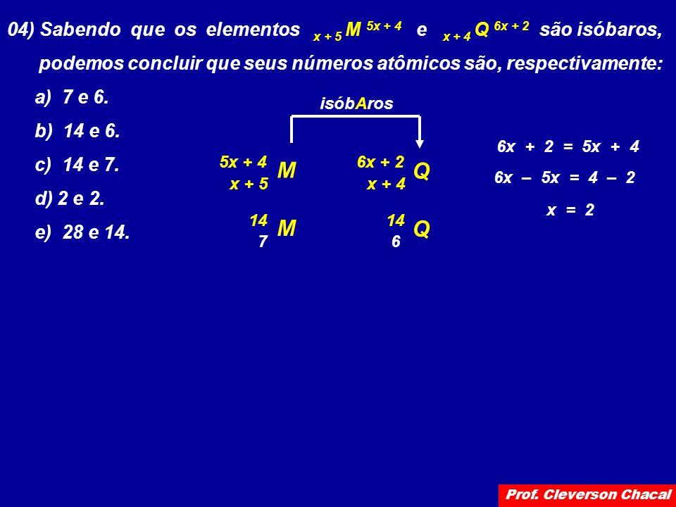 04) Sabendo que os elementos x + 5 M 5x + 4 e x + 4 Q 6x + 2 são isóbaros,