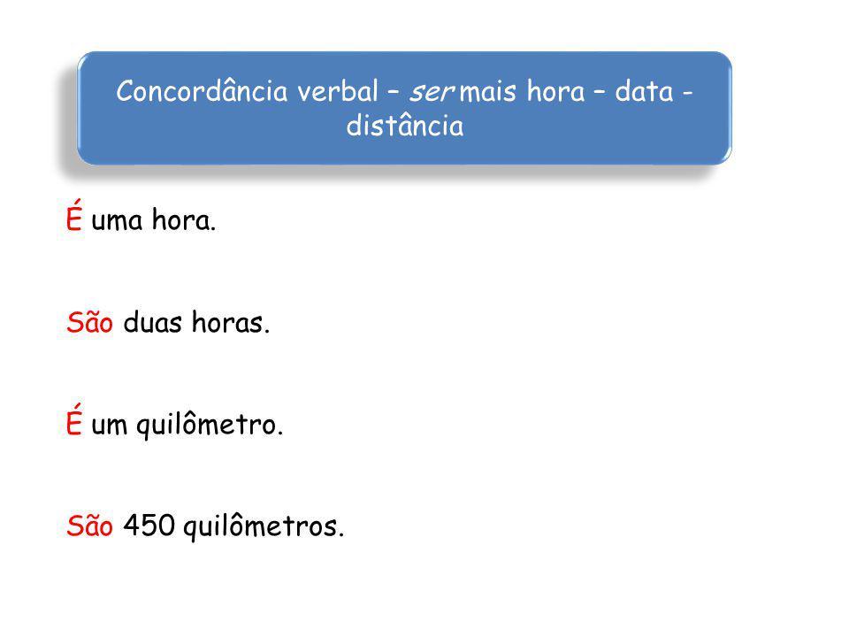 Concordância verbal – ser mais hora – data - distância