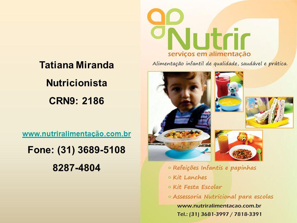 Tatiana Miranda Nutricionista CRN9: 2186 Fone: (31) 3689-5108