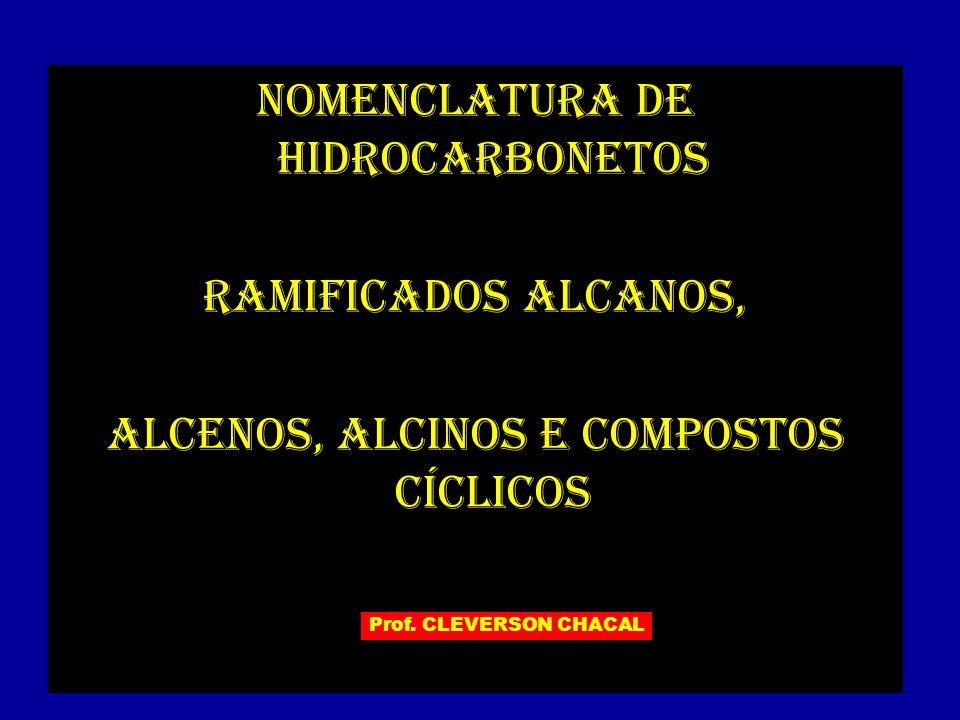 NOMENCLATURA DE HIDROCARBONETOS RAMIFICADOS alcanos, ALCENOS, ALCINOS e compostos cíclicos