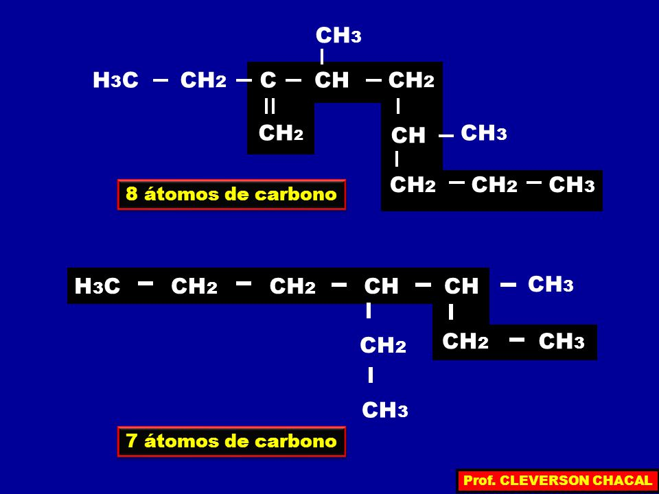 H3C CH2 C CH CH3 H3C CH2 CH CH3 8 átomos de carbono