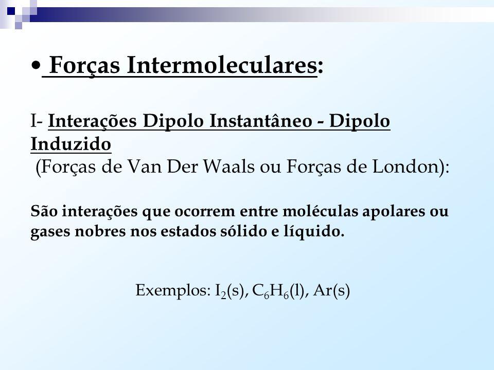Exemplos: I2(s), C6H6(l), Ar(s)