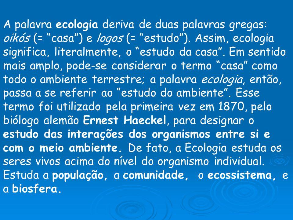 A palavra ecologia deriva de duas palavras gregas: oikós (= casa ) e logos (= estudo ).