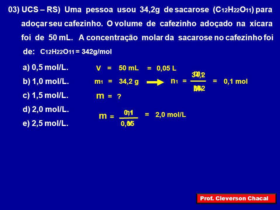 m m 03) UCS – RS) Uma pessoa usou 34,2g de sacarose (C12H22O11) para