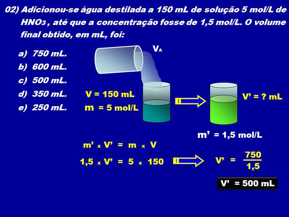 02) Adicionou-se água destilada a 150 mL de solução 5 mol/L de