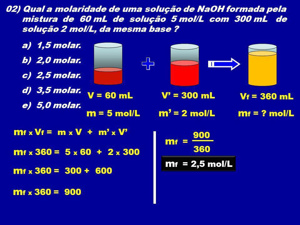 + m = 5 mol/L m' = 2 mol/L mf = mol/L mf x Vf = m x V + m' x V' mf =