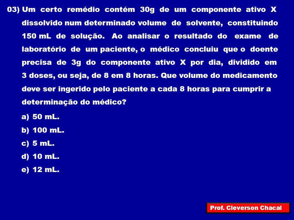 03) Um certo remédio contém 30g de um componente ativo X