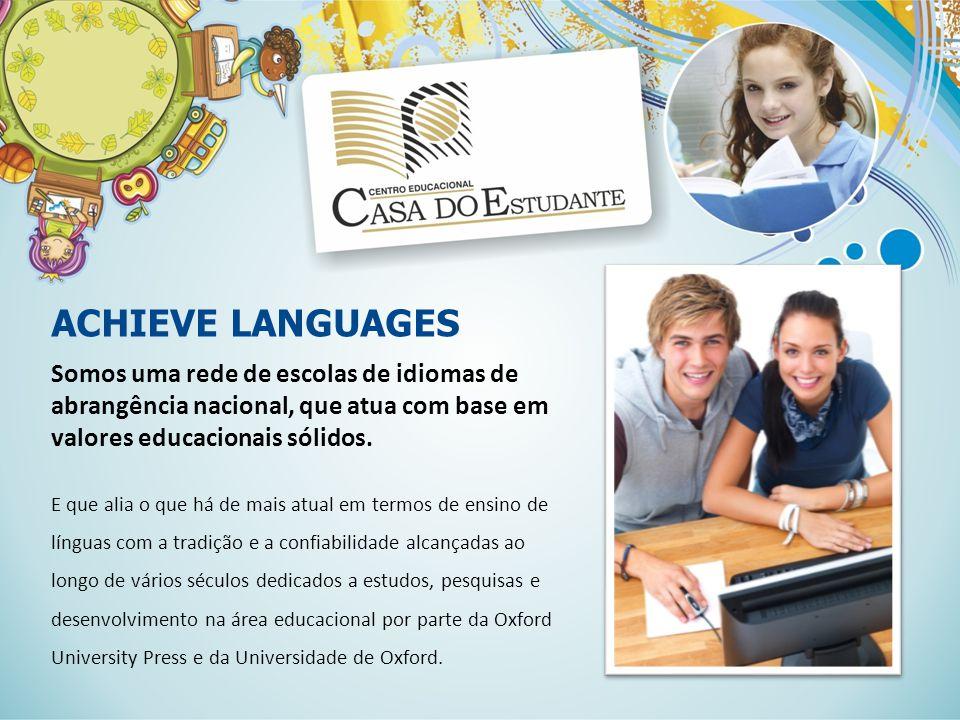 ACHIEVE LANGUAGES Somos uma rede de escolas de idiomas de abrangência nacional, que atua com base em valores educacionais sólidos.