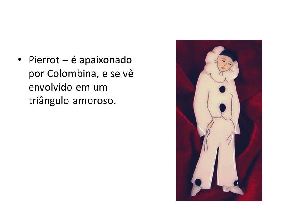 Pierrot – é apaixonado por Colombina, e se vê envolvido em um triângulo amoroso.