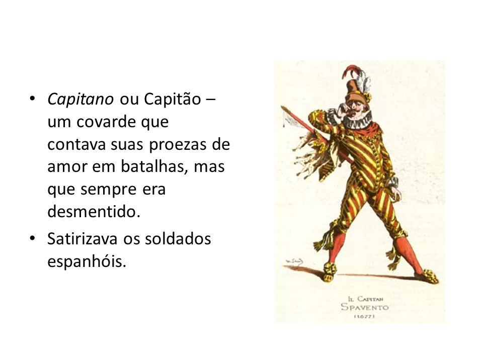 Capitano ou Capitão – um covarde que contava suas proezas de amor em batalhas, mas que sempre era desmentido.