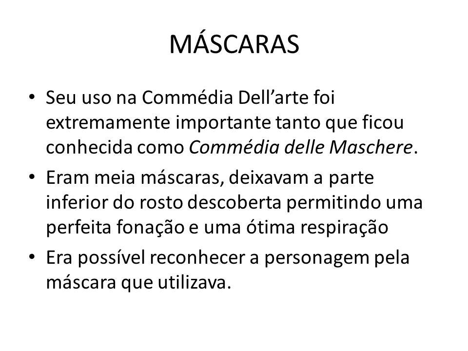 MÁSCARAS Seu uso na Commédia Dell'arte foi extremamente importante tanto que ficou conhecida como Commédia delle Maschere.