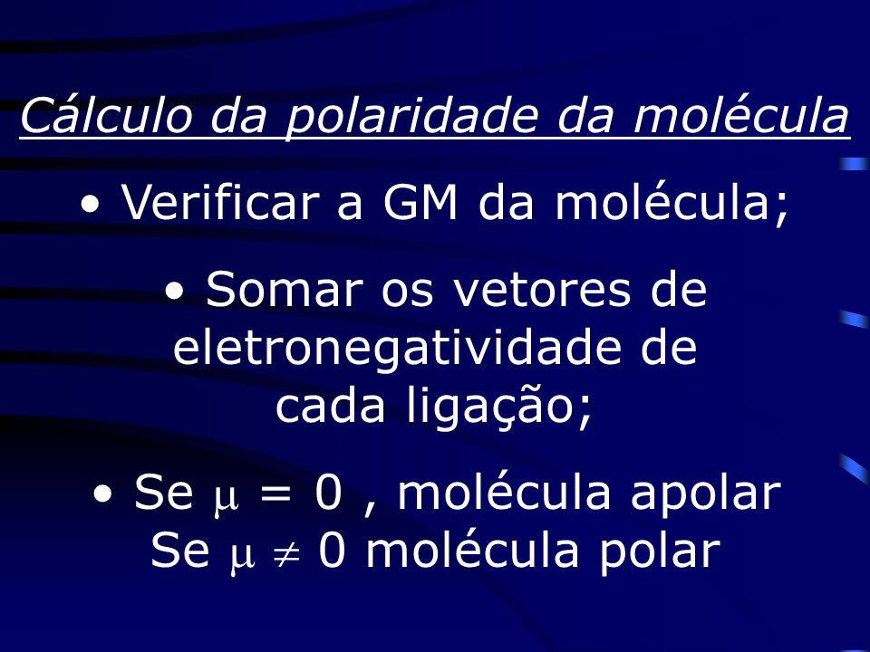 Cálculo da polaridade da molécula Verificar a GM da molécula;