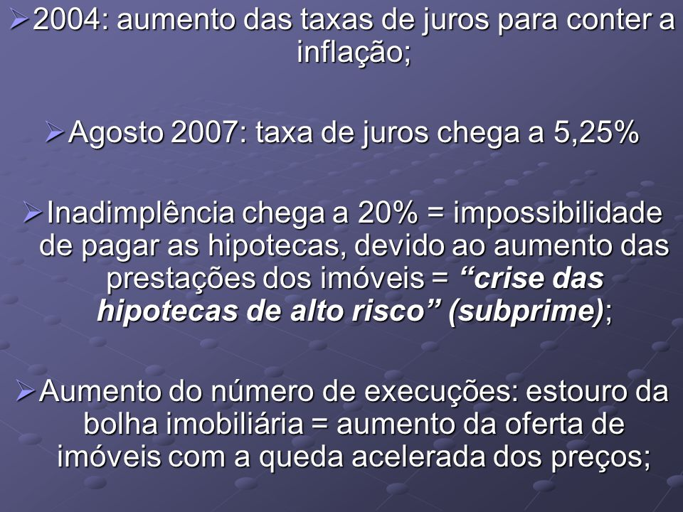 2004: aumento das taxas de juros para conter a inflação;