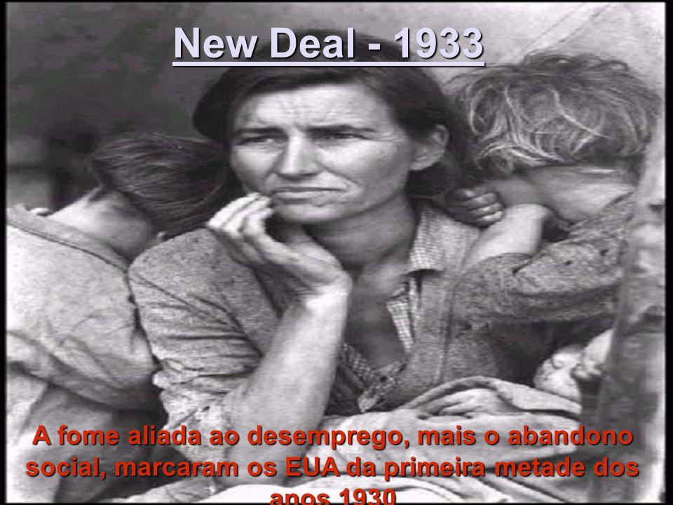 New Deal - 1933 A fome aliada ao desemprego, mais o abandono social, marcaram os EUA da primeira metade dos anos 1930.