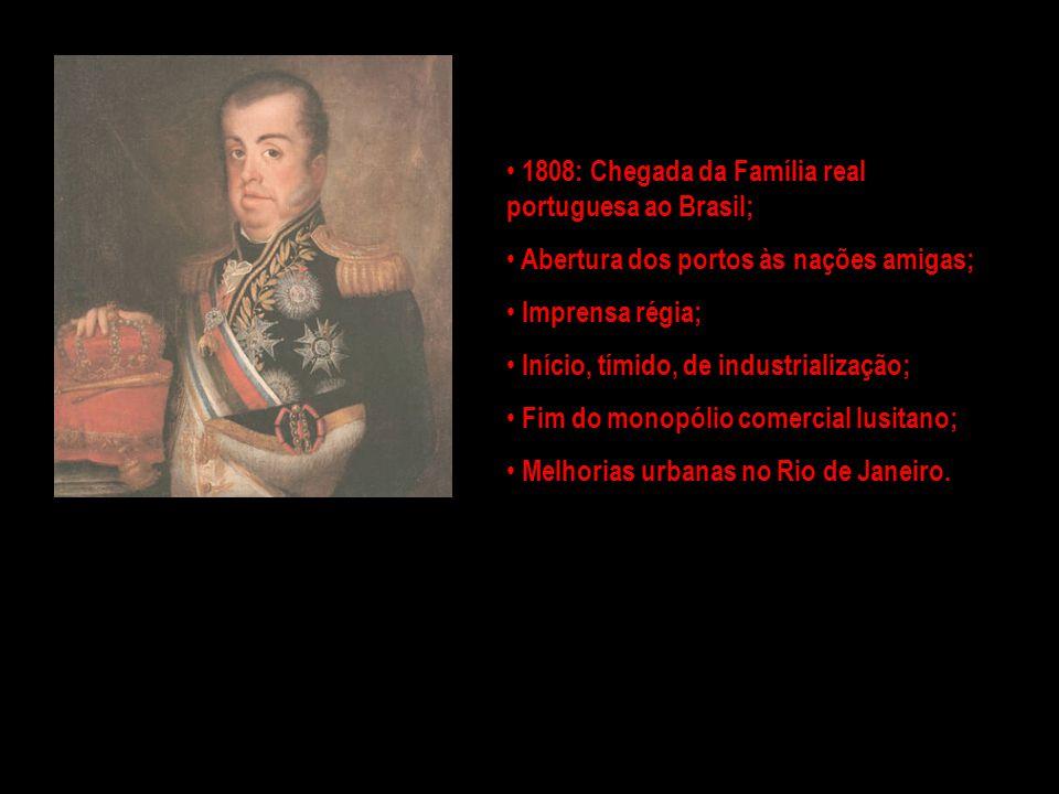 1808: Chegada da Família real portuguesa ao Brasil;