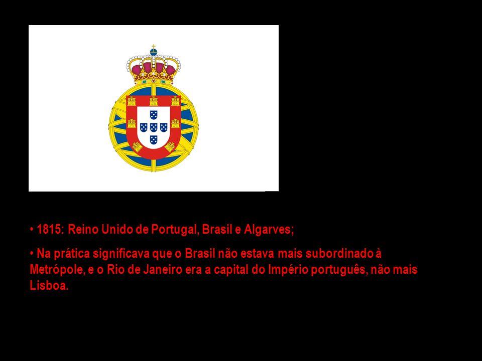 1815: Reino Unido de Portugal, Brasil e Algarves;
