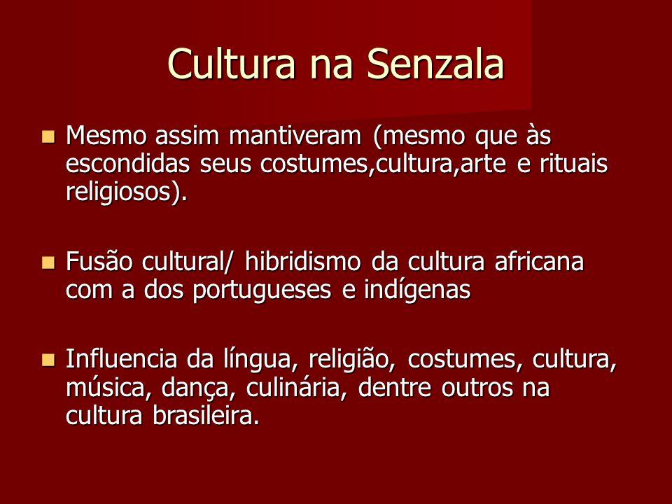 Cultura na Senzala Mesmo assim mantiveram (mesmo que às escondidas seus costumes,cultura,arte e rituais religiosos).