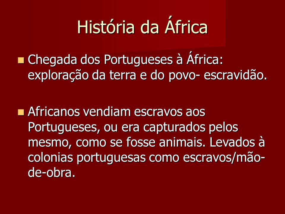 História da África Chegada dos Portugueses à África: exploração da terra e do povo- escravidão.