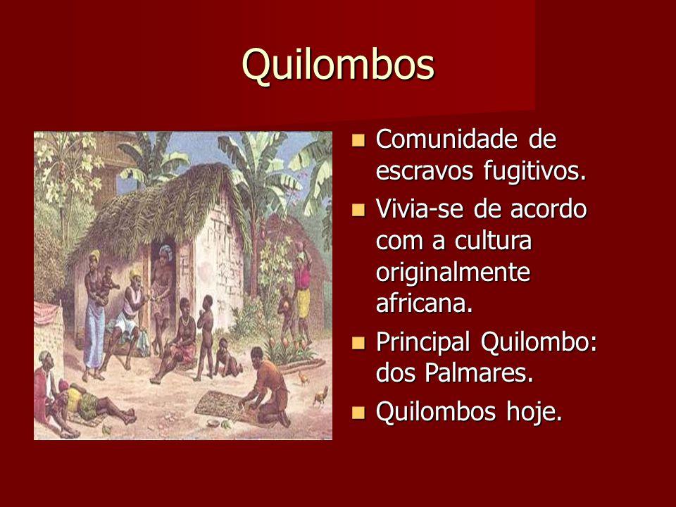 Quilombos Comunidade de escravos fugitivos.