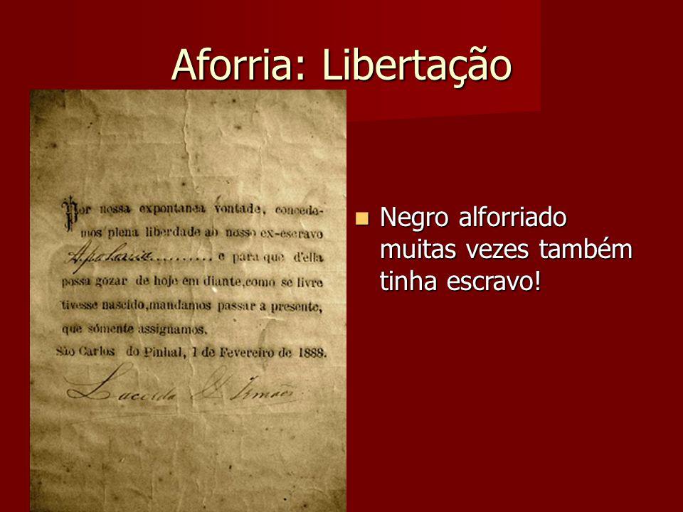 Aforria: Libertação Negro alforriado muitas vezes também tinha escravo!