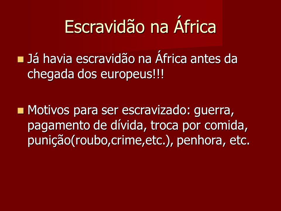 Escravidão na África Já havia escravidão na África antes da chegada dos europeus!!!
