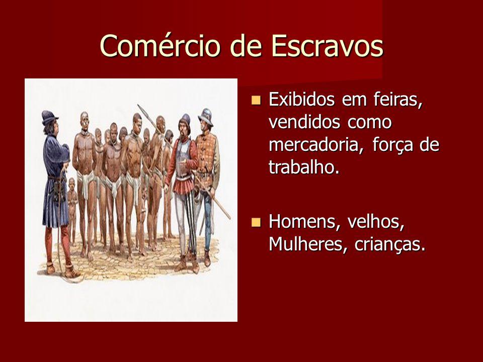 Comércio de Escravos Exibidos em feiras, vendidos como mercadoria, força de trabalho.