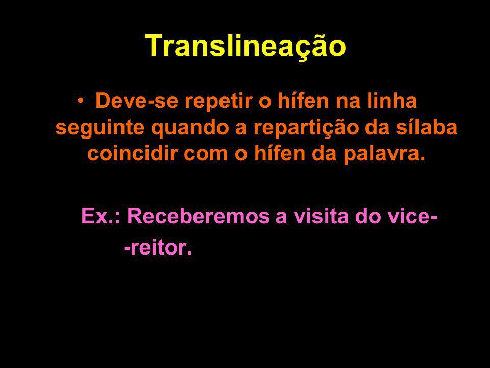 Translineação Deve-se repetir o hífen na linha seguinte quando a repartição da sílaba coincidir com o hífen da palavra.