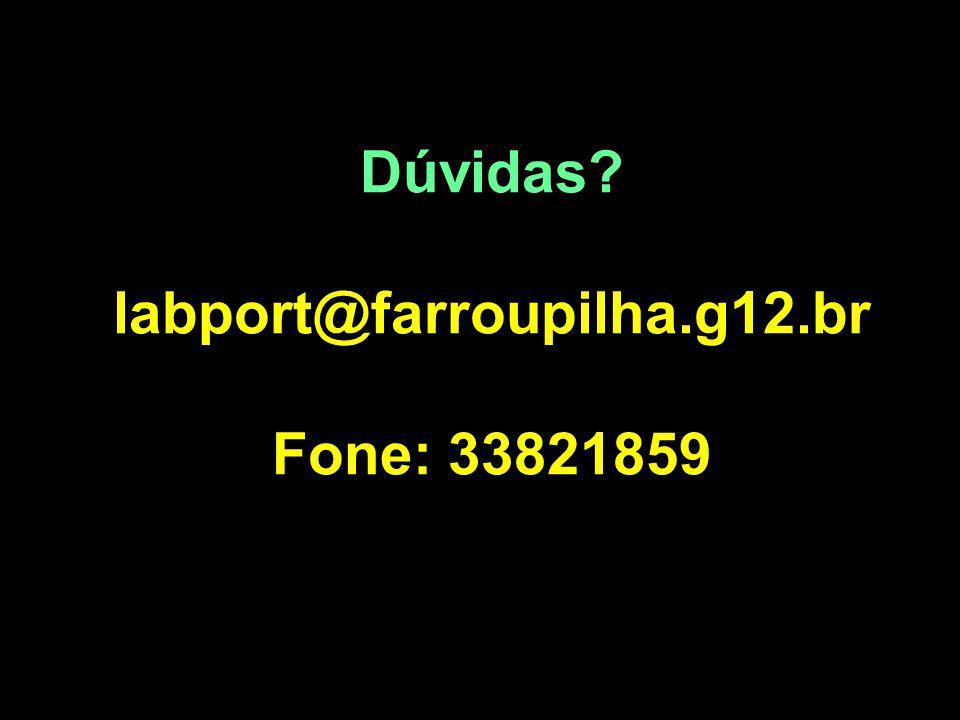 Dúvidas labport@farroupilha.g12.br Fone: 33821859