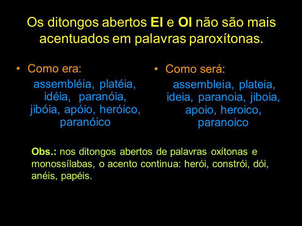 Os ditongos abertos EI e OI não são mais acentuados em palavras paroxítonas.