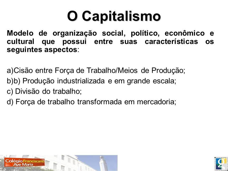 O Capitalismo Modelo de organização social, político, econômico e cultural que possui entre suas características os seguintes aspectos: