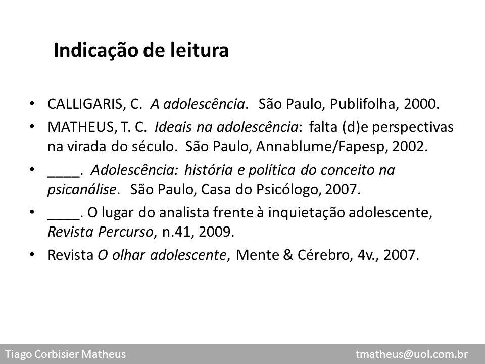 Indicação de leitura CALLIGARIS, C. A adolescência. São Paulo, Publifolha, 2000.