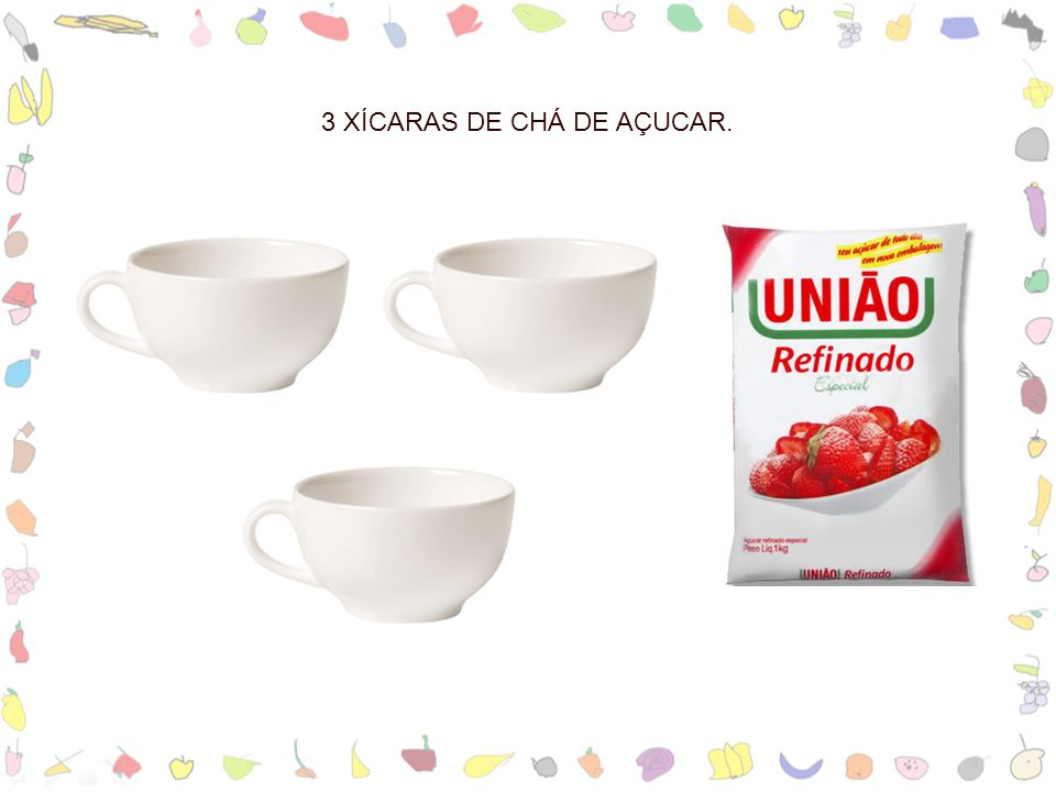 3 XÍCARAS DE CHÁ DE AÇUCAR.